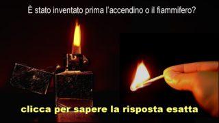 È stato inventato prima l'accendino o il fiammifero?