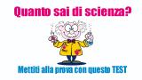 Quanto sai di scienza? Mettiti alla prova con questo TEST